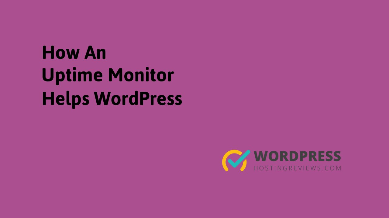 How and Uptime Monitor Helps WordPress
