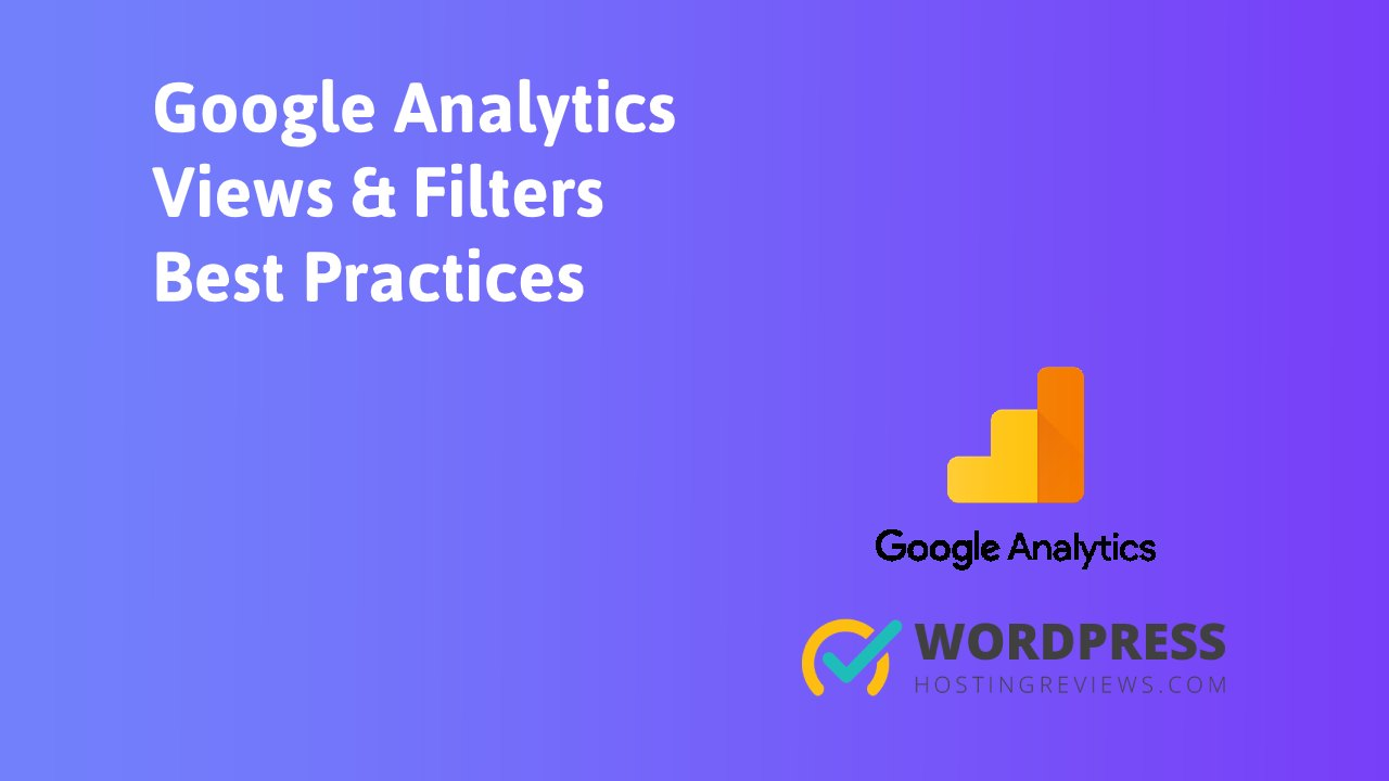 Google Analytics Views and Filters Best Practices